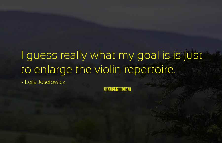 Inspirational Diary Sayings By Leila Josefowicz: I guess really what my goal is is just to enlarge the violin repertoire.