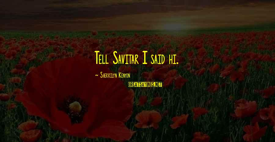 Inspirational Female Fitness Sayings By Sherrilyn Kenyon: Tell Savitar I said hi.