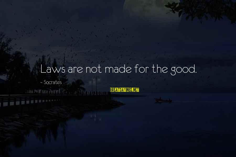 Inspirational High School Basketball Sayings By Socrates: Laws are not made for the good.