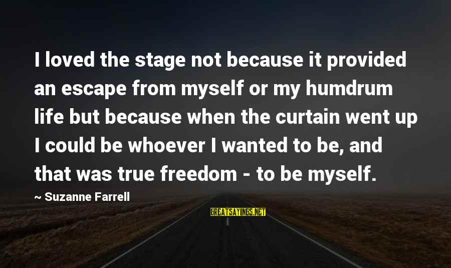 Inspirational High School Basketball Sayings By Suzanne Farrell: I loved the stage not because it provided an escape from myself or my humdrum