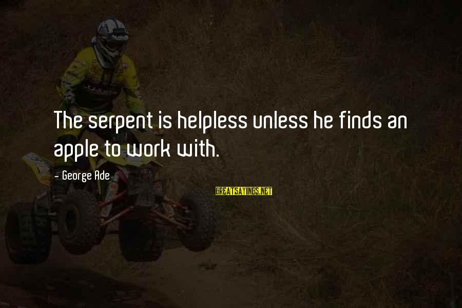 Inspirational Jesuit Sayings By George Ade: The serpent is helpless unless he finds an apple to work with.