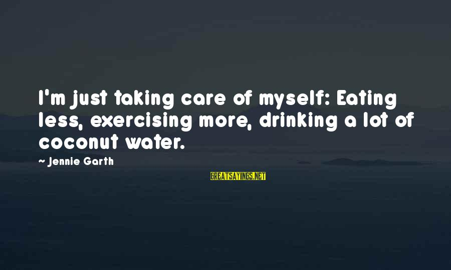Inspirational Jesuit Sayings By Jennie Garth: I'm just taking care of myself: Eating less, exercising more, drinking a lot of coconut