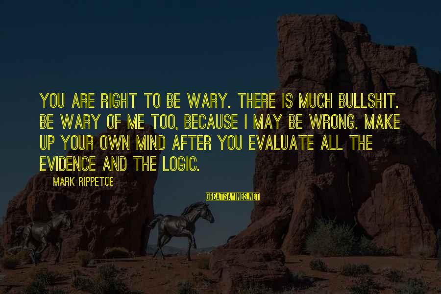 Inspirational Jesuit Sayings By Mark Rippetoe: You are right to be wary. There is much bullshit. Be wary of me too,