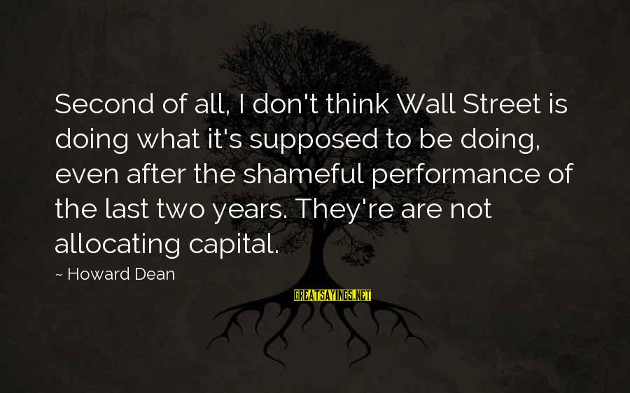 Inspirational Leopard Sayings By Howard Dean: Second of all, I don't think Wall Street is doing what it's supposed to be