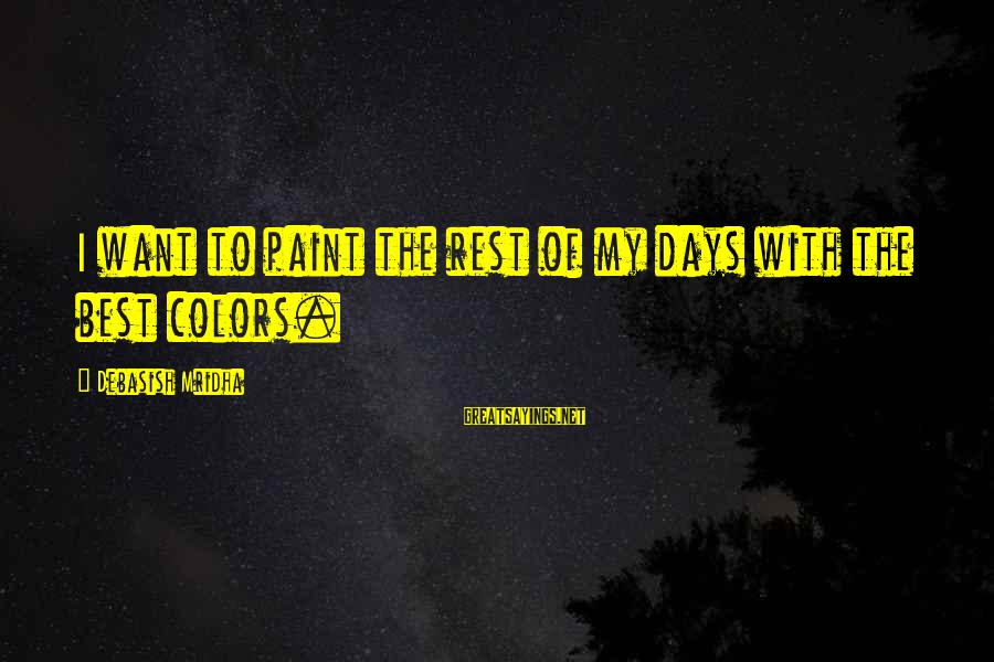 Inspirational Life Sayings By Debasish Mridha: I want to paint the rest of my days with the best colors.