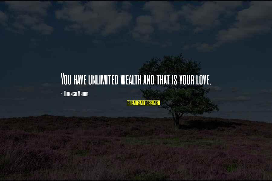Inspirational Life Sayings By Debasish Mridha: You have unlimited wealth and that is your love.