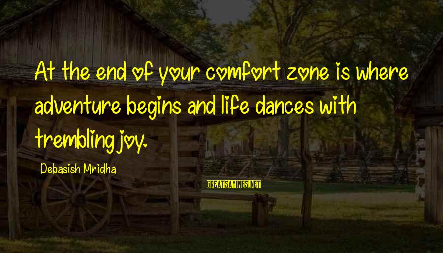 Inspirational Life Sayings By Debasish Mridha: At the end of your comfort zone is where adventure begins and life dances with
