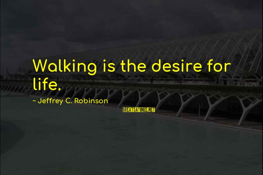 Inspirational Life Sayings By Jeffrey C. Robinson: Walking is the desire for life.