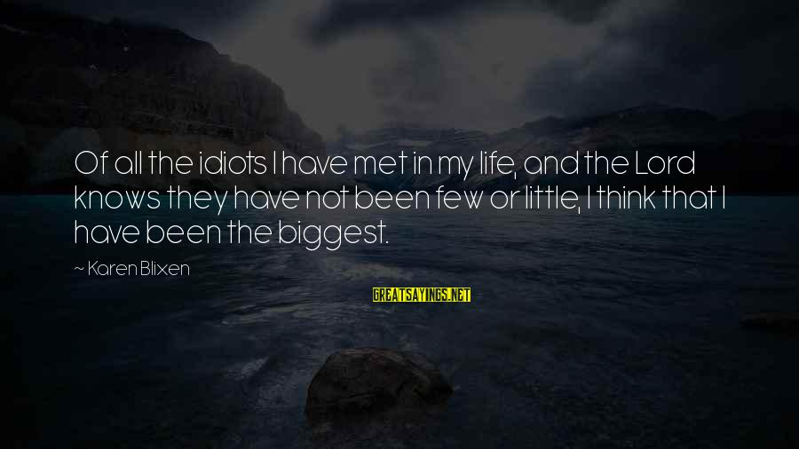 Inspirational Life Sayings By Karen Blixen: Of all the idiots I have met in my life, and the Lord knows they