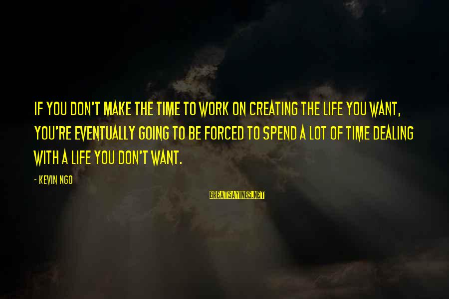 Inspirational Life Sayings By Kevin Ngo: If you don't make the time to work on creating the life you want, you're