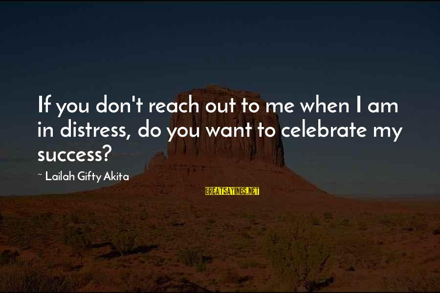 Inspirational Life Sayings By Lailah Gifty Akita: If you don't reach out to me when I am in distress, do you want