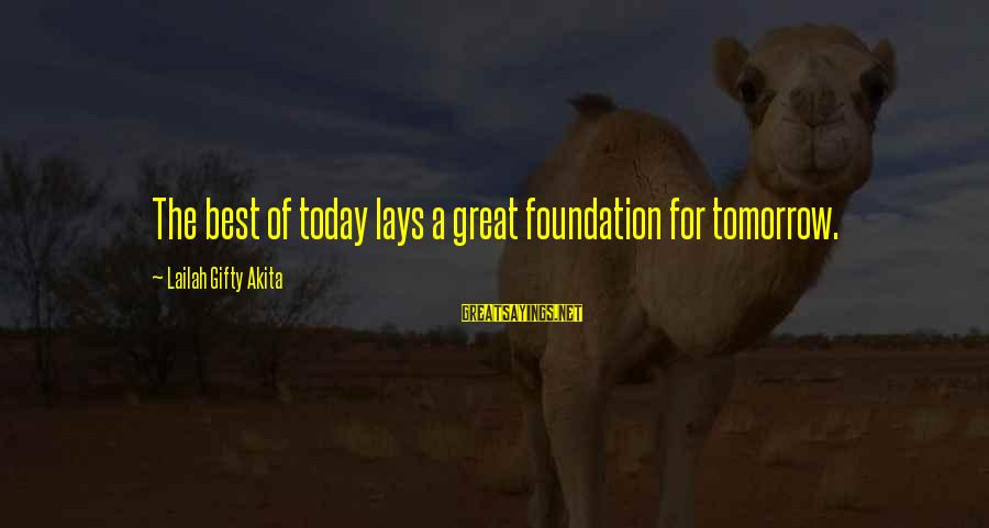 Inspirational Life Sayings By Lailah Gifty Akita: The best of today lays a great foundation for tomorrow.