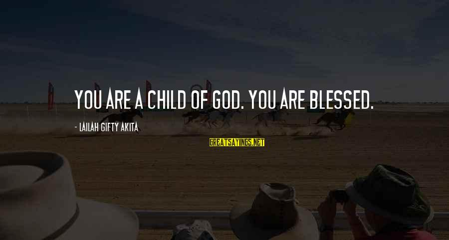 Inspirational Life Sayings By Lailah Gifty Akita: You are a child of God. You are blessed.