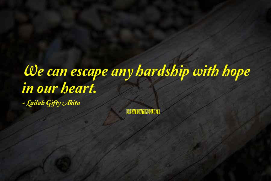 Inspirational Life Sayings By Lailah Gifty Akita: We can escape any hardship with hope in our heart.