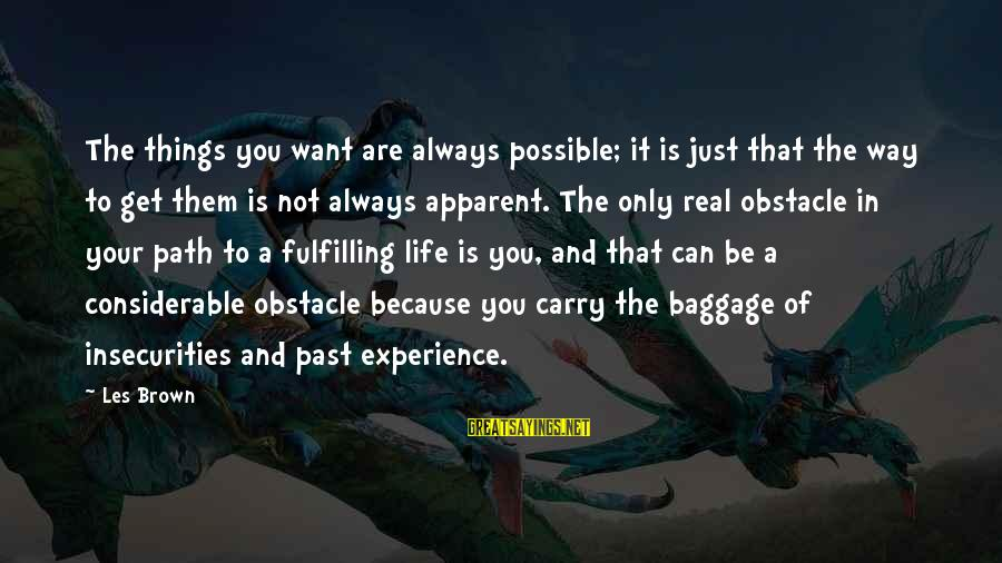 Inspirational Life Sayings By Les Brown: The things you want are always possible; it is just that the way to get