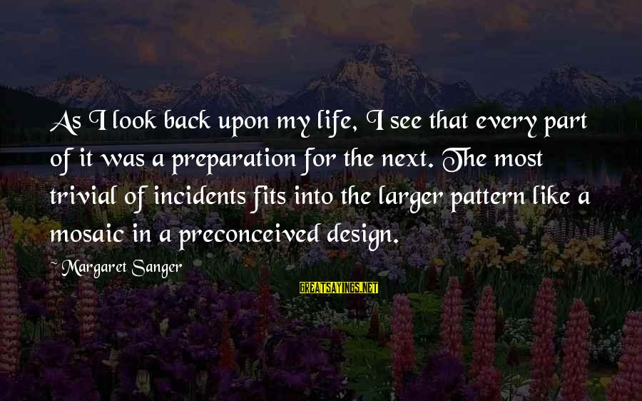Inspirational Life Sayings By Margaret Sanger: As I look back upon my life, I see that every part of it was