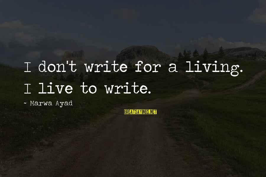 Inspirational Life Sayings By Marwa Ayad: I don't write for a living. I live to write.