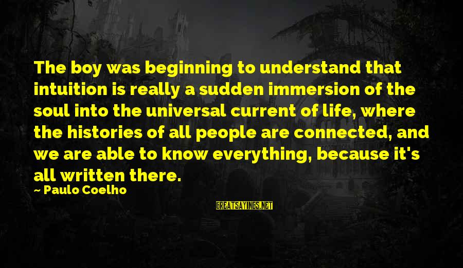 Inspirational Life Sayings By Paulo Coelho: The boy was beginning to understand that intuition is really a sudden immersion of the