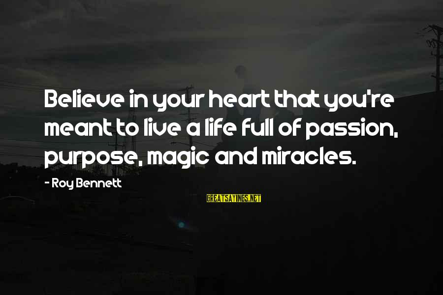 Inspirational Life Sayings By Roy Bennett: Believe in your heart that you're meant to live a life full of passion, purpose,