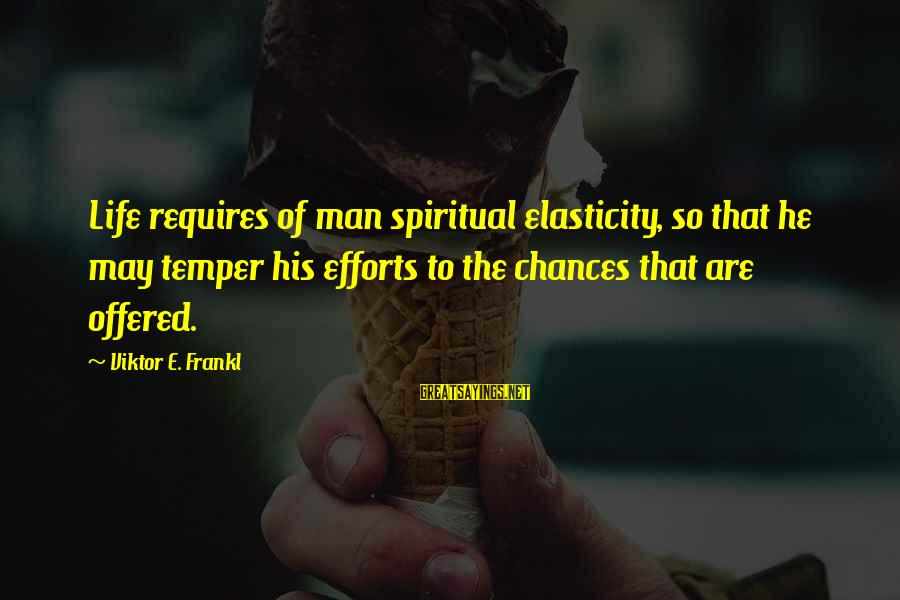 Inspirational Life Sayings By Viktor E. Frankl: Life requires of man spiritual elasticity, so that he may temper his efforts to the