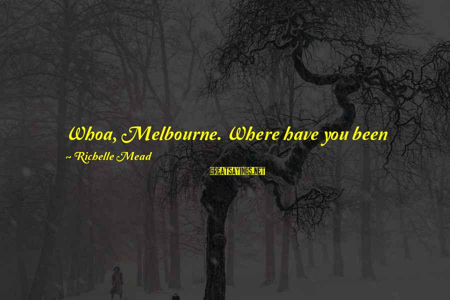 "Inspirational Motivational Romantic Sayings By Richelle Mead: Whoa, Melbourne. Where have you been hiding?"" Trey strolled over to us and began liberally"