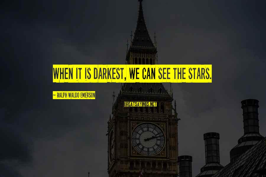 Inspirational Non Suicidal Sayings By Ralph Waldo Emerson: When it is darkest, we can see the stars.