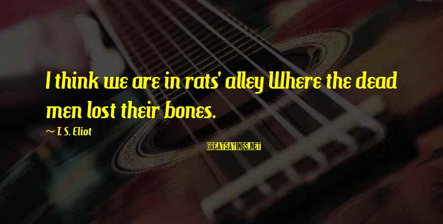 Inspirational Soccer Game Day Sayings By T. S. Eliot: I think we are in rats' alley Where the dead men lost their bones.