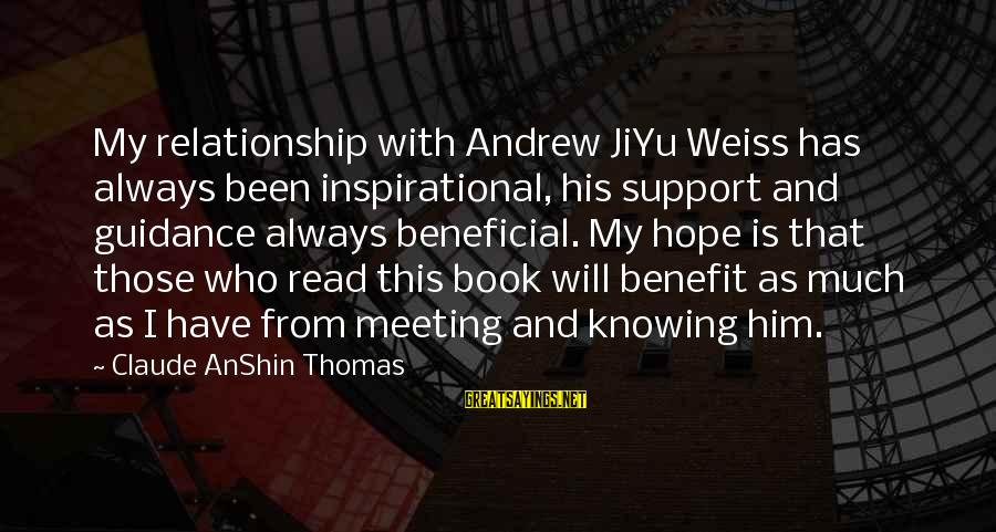 Inspirational Support Sayings By Claude AnShin Thomas: My relationship with Andrew JiYu Weiss has always been inspirational, his support and guidance always