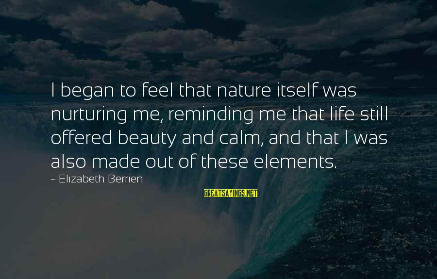 Inspirational Support Sayings By Elizabeth Berrien: I began to feel that nature itself was nurturing me, reminding me that life still