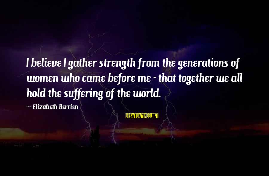 Inspirational Support Sayings By Elizabeth Berrien: I believe I gather strength from the generations of women who came before me -
