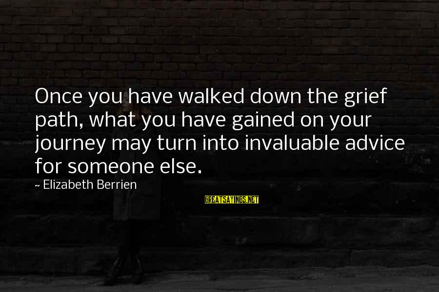 Inspirational Support Sayings By Elizabeth Berrien: Once you have walked down the grief path, what you have gained on your journey