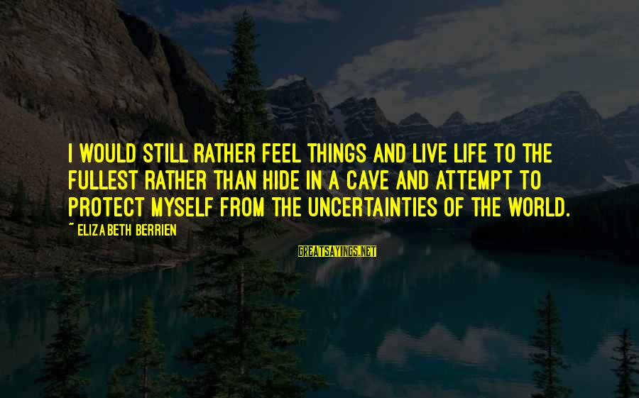 Inspirational Support Sayings By Elizabeth Berrien: I would still rather feel things and live life to the fullest rather than hide