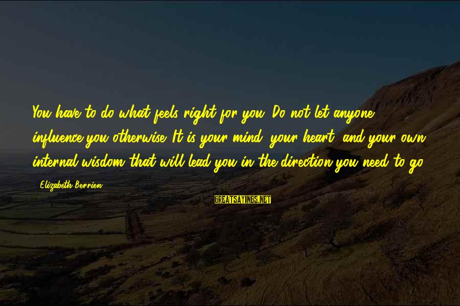 Inspirational Support Sayings By Elizabeth Berrien: You have to do what feels right for you. Do not let anyone influence you