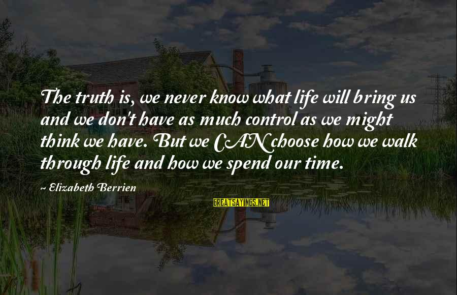 Inspirational Support Sayings By Elizabeth Berrien: The truth is, we never know what life will bring us and we don't have