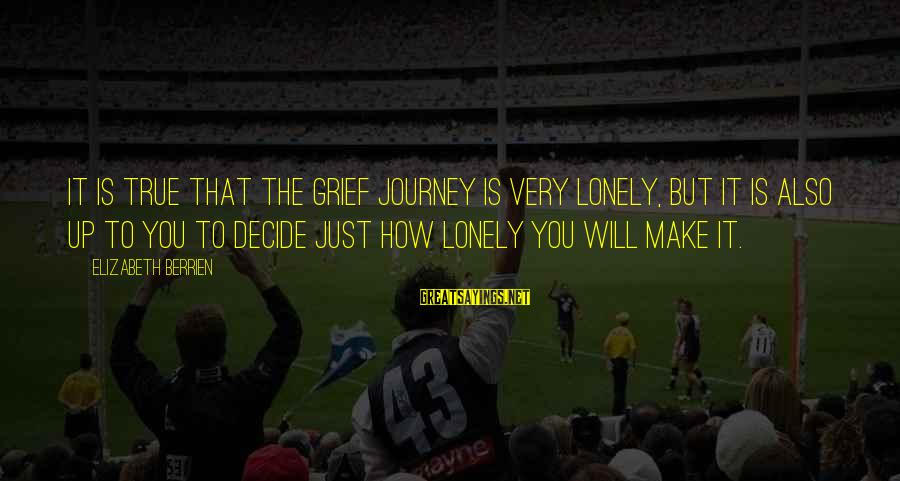 Inspirational Support Sayings By Elizabeth Berrien: It is true that the grief journey is very lonely, but it is also up