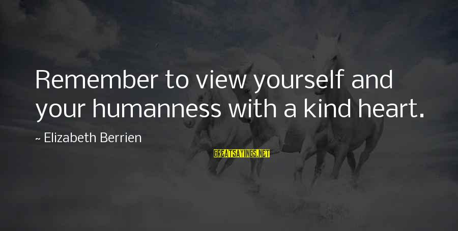 Inspirational Support Sayings By Elizabeth Berrien: Remember to view yourself and your humanness with a kind heart.