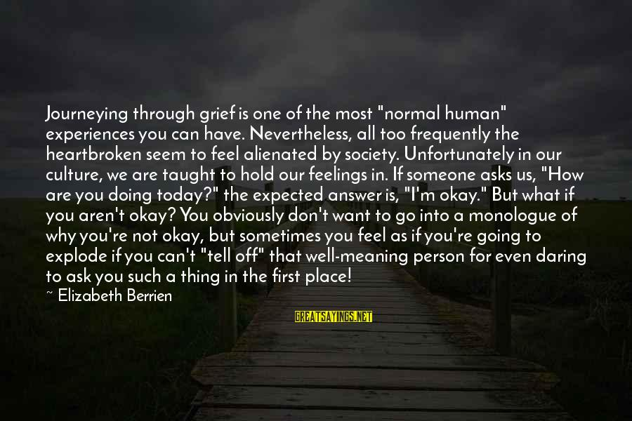 """Inspirational Support Sayings By Elizabeth Berrien: Journeying through grief is one of the most """"normal human"""" experiences you can have. Nevertheless,"""