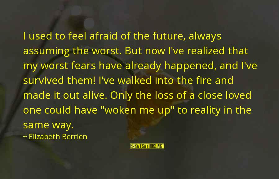 Inspirational Support Sayings By Elizabeth Berrien: I used to feel afraid of the future, always assuming the worst. But now I've