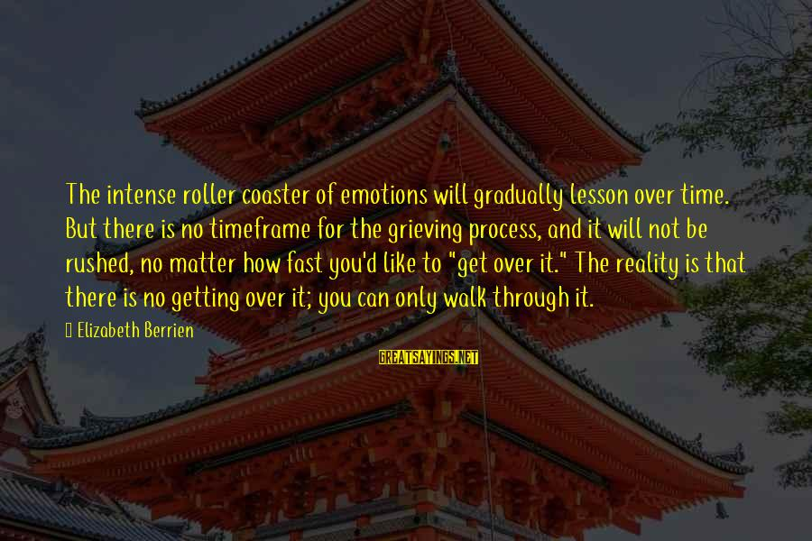 Inspirational Support Sayings By Elizabeth Berrien: The intense roller coaster of emotions will gradually lesson over time. But there is no