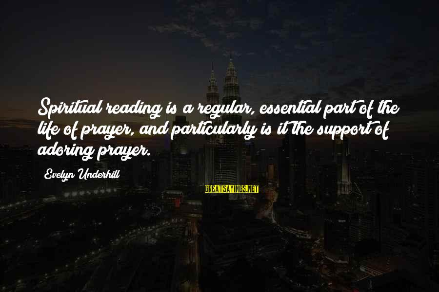Inspirational Support Sayings By Evelyn Underhill: Spiritual reading is a regular, essential part of the life of prayer, and particularly is
