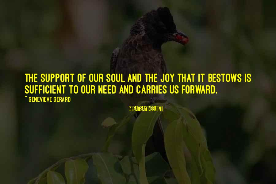 Inspirational Support Sayings By Genevieve Gerard: The support of our Soul and the joy that it bestows is sufficient to our