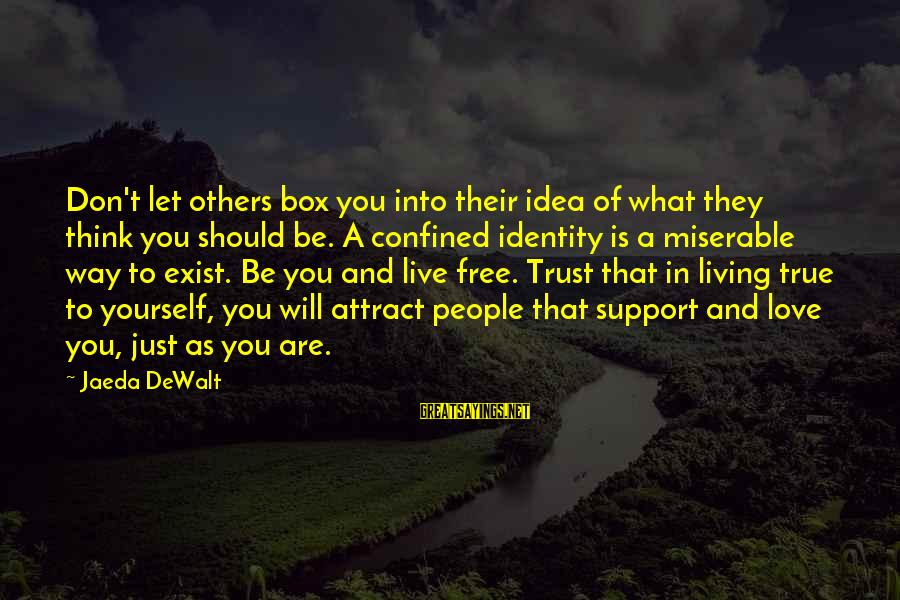 Inspirational Support Sayings By Jaeda DeWalt: Don't let others box you into their idea of what they think you should be.