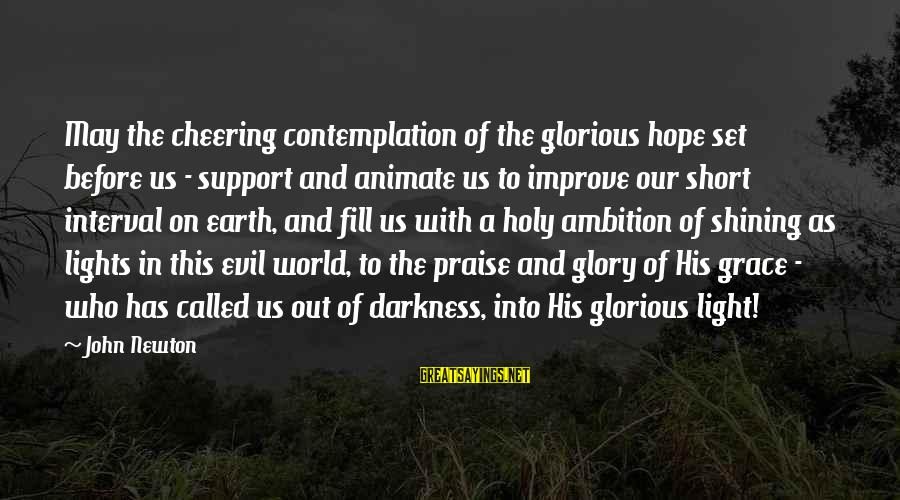 Inspirational Support Sayings By John Newton: May the cheering contemplation of the glorious hope set before us - support and animate