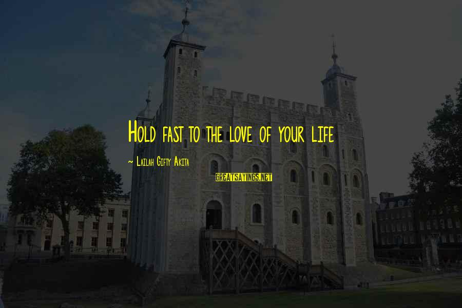 Inspirational Support Sayings By Lailah Gifty Akita: Hold fast to the love of your life