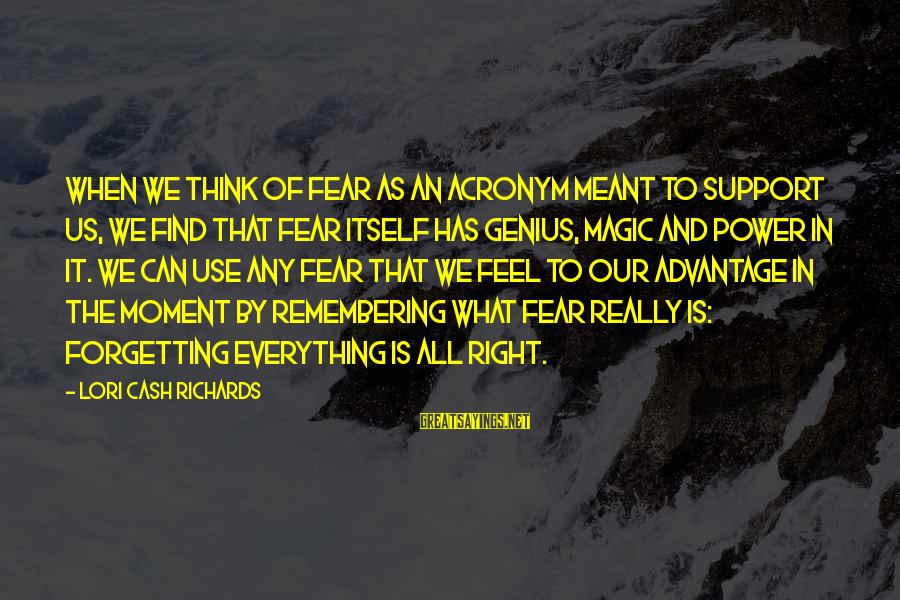 Inspirational Support Sayings By Lori Cash Richards: When we think of fear as an acronym meant to support us, we find that