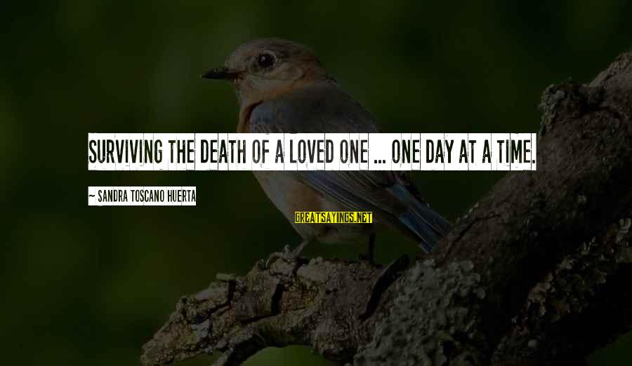 Inspirational Support Sayings By Sandra Toscano Huerta: Surviving the death of a loved one ... one day at a time.