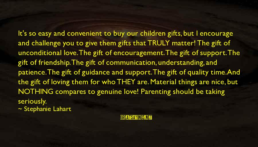 Inspirational Support Sayings By Stephanie Lahart: It's so easy and convenient to buy our children gifts, but I encourage and challenge
