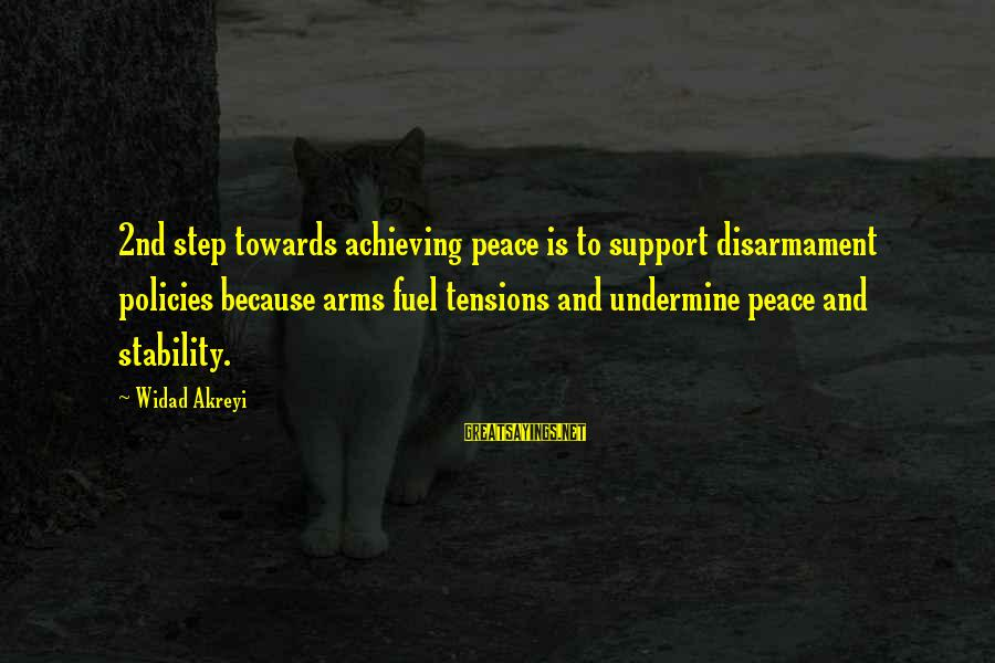 Inspirational Support Sayings By Widad Akreyi: 2nd step towards achieving peace is to support disarmament policies because arms fuel tensions and