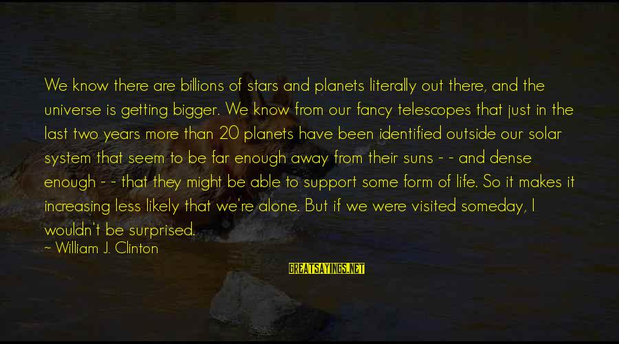 Inspirational Support Sayings By William J. Clinton: We know there are billions of stars and planets literally out there, and the universe