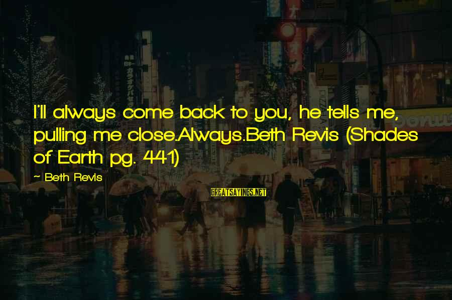 Inspirational Truck Sayings By Beth Revis: I'll always come back to you, he tells me, pulling me close.Always.Beth Revis (Shades of